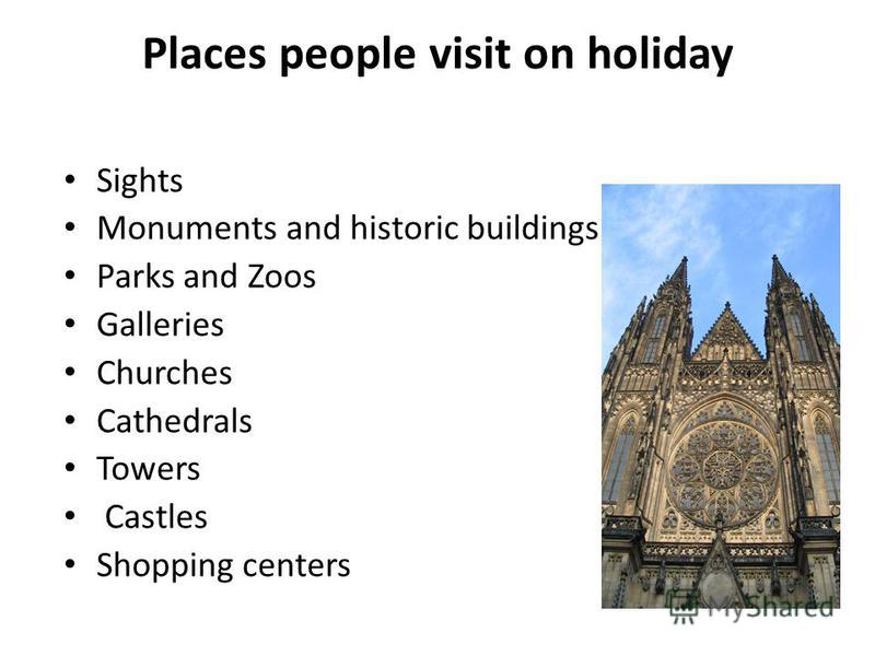 Places people visit on holiday Sights Monuments and historic buildings Parks and Zoos Galleries Churches Cathedrals Towers Castles Shopping centers