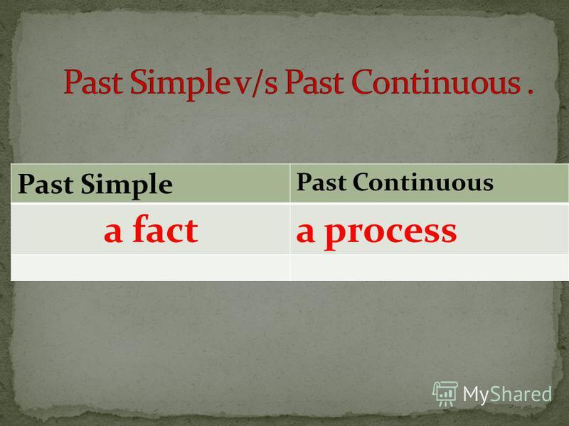 Past Simple Past Continuous a facta process