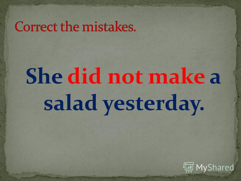 She did not make a salad yesterday.
