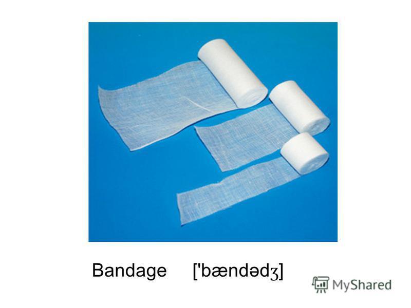 Bandage ['bændəd ʒ ]