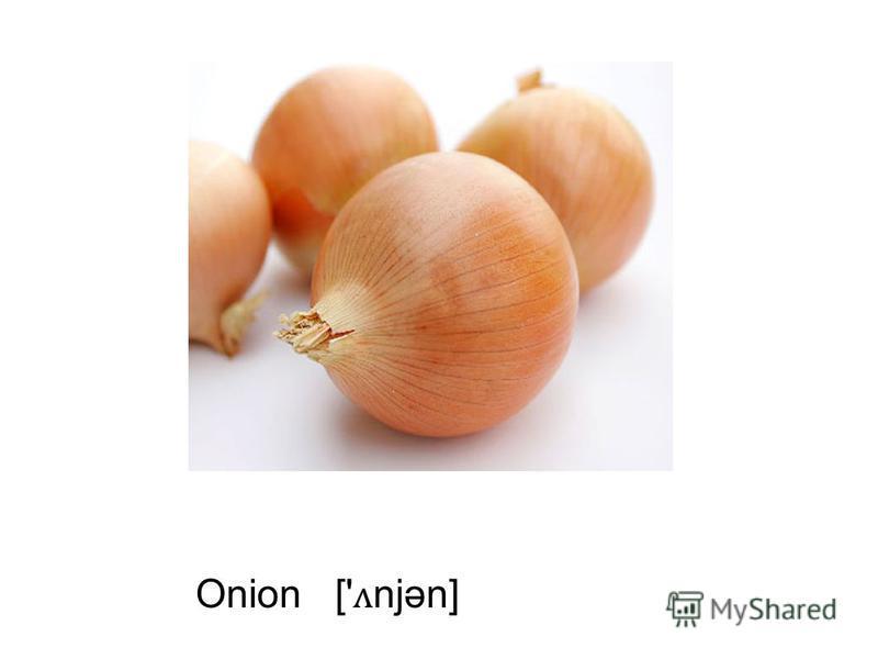 Onion [' ʌ njən]