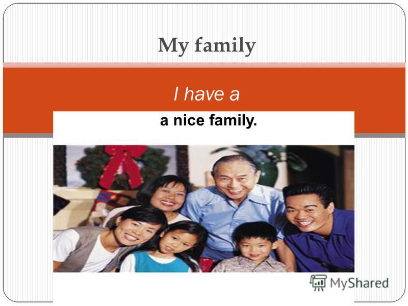 My family I have a a nice family.