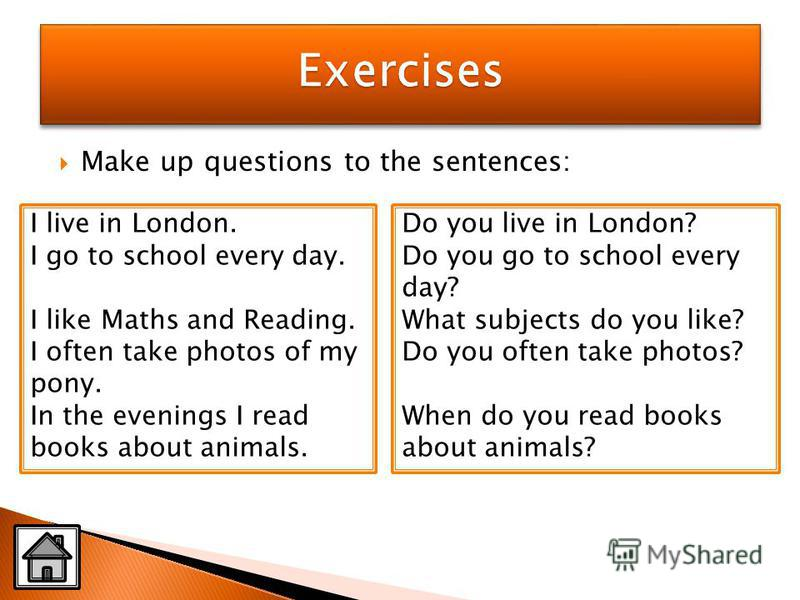 Do you live in London? Do you go to school every day? What subjects do you like? Do you often take photos? When do you read books about animals? I live in London. I go to school every day. I like Maths and Reading. I often take photos of my pony. In