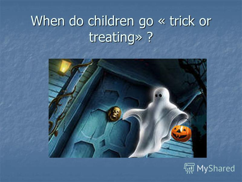 When do children go « trick or treating» ?
