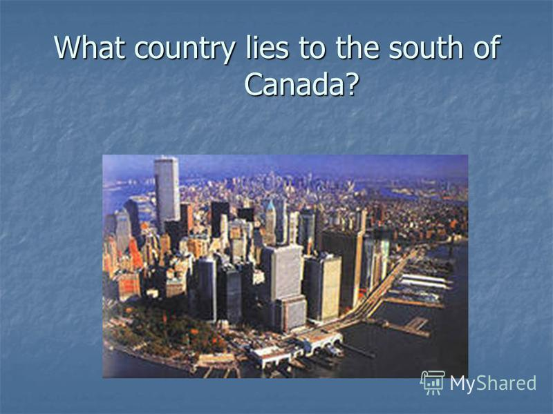 What country lies to the south of Canada?