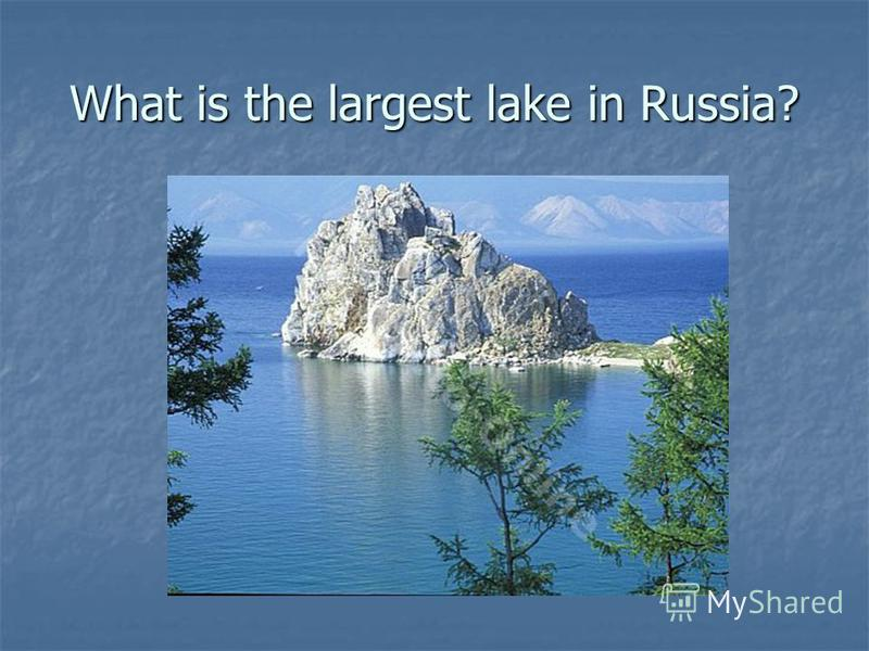 What is the largest lake in Russia?