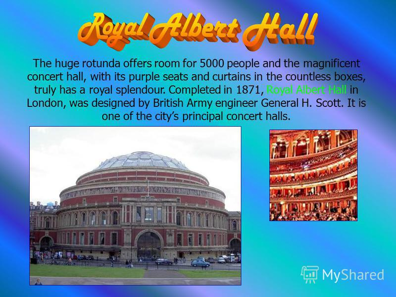 The huge rotunda offers room for 5000 people and the magnificent concert hall, with its purple seats and curtains in the countless boxes, truly has a royal splendour. Completed in 1871, Royal Albert Hall in London, was designed by British Army engine