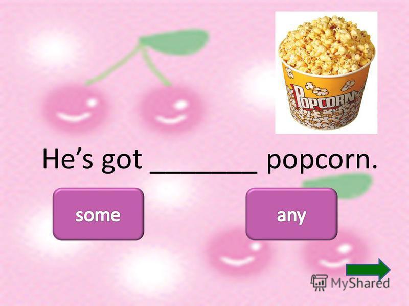 Hes got _______ popcorn.