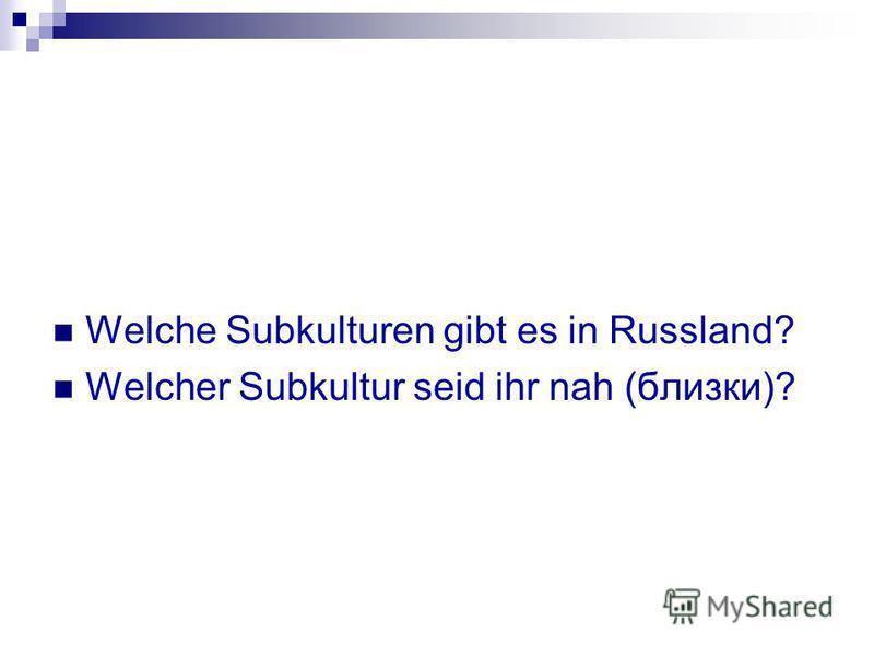 Welche Subkulturen gibt es in Russland? Welcher Subkultur seid ihr nah (близки)?