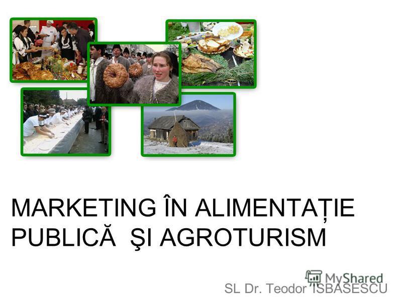 MARKETING ÎN ALIMENTAŢIE PUBLICĂ ŞI AGROTURISM SL Dr. Teodor ISBASESCU