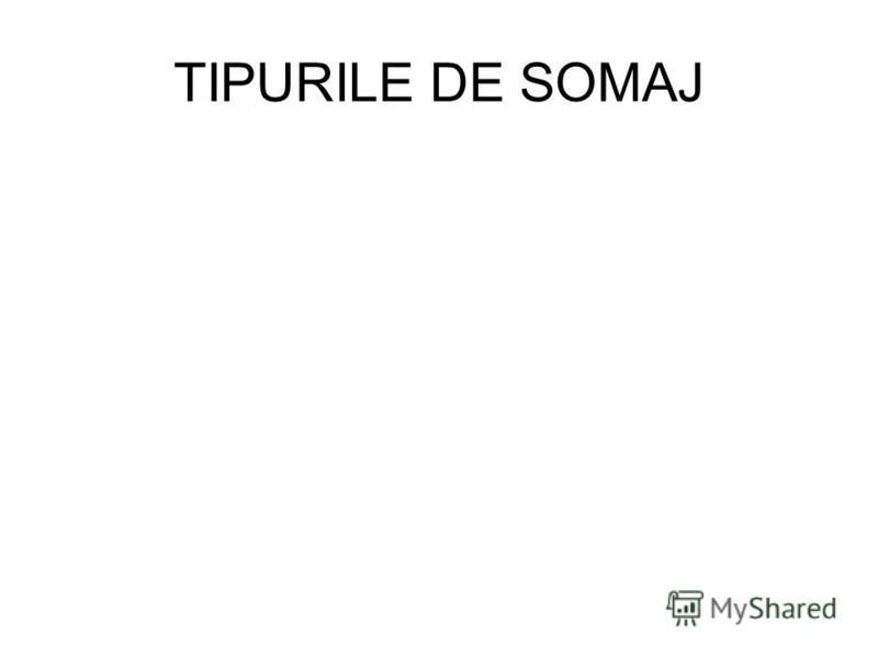 TIPURILE DE SOMAJ