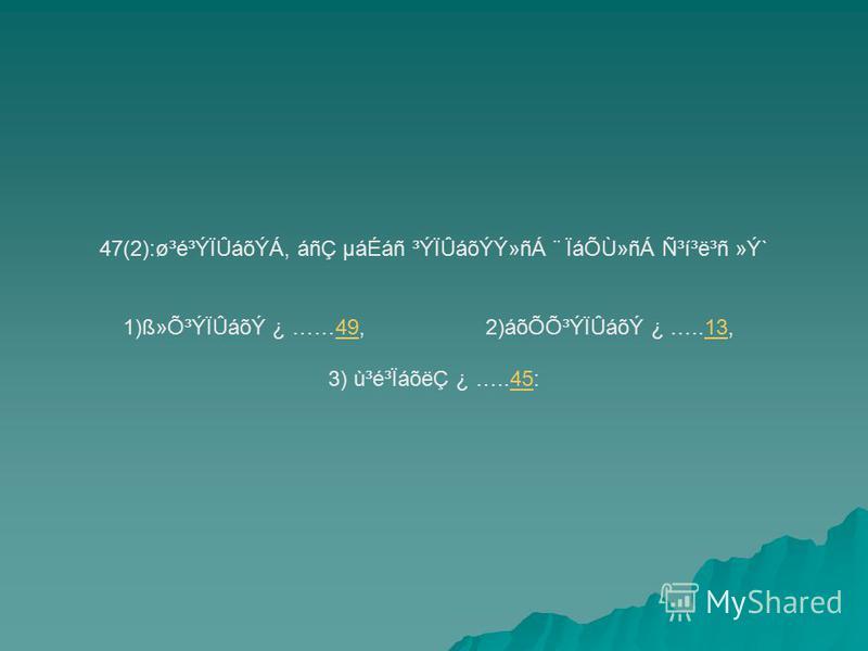 47(2):ø³é³ÝÏÛáõÝÁ, áñÇ µáÉáñ ³ÝÏÛáõÝÝ»ñÁ ¨ ÏáÕÙ»ñÁ ѳí³ë³ñ »Ý` 1)ß»Õ³ÝÏÛáõÝ ¿ ……49, 2)áõÕÕ³ÝÏÛáõÝ ¿ …..13,4913 3) ù³é³ÏáõëÇ ¿ …..45:45