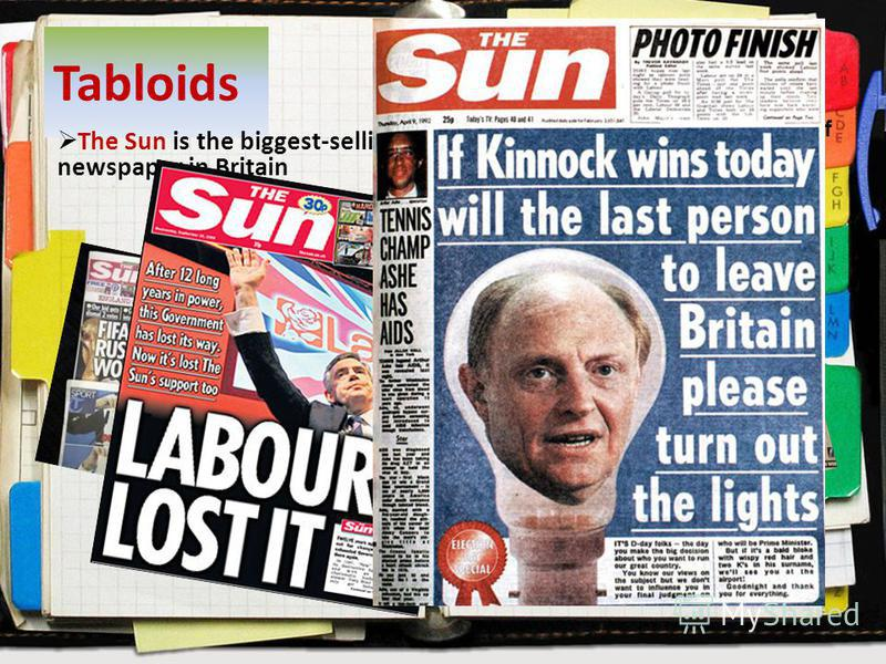 Tabloids The Sun is the biggest-selling newspaper in Britain Though some people disapprove of tabloids, they are quite popular