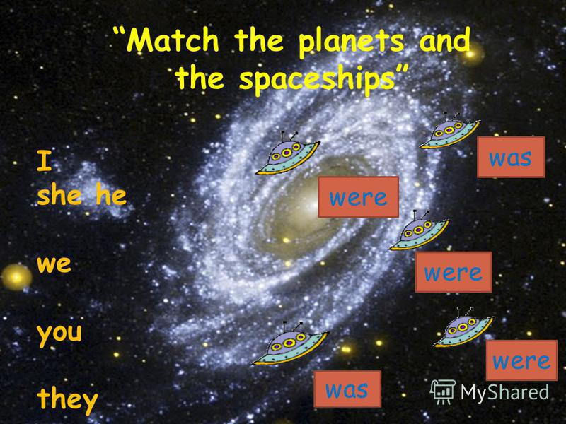 I she he we you they were was were was Match the planets and the spaceships