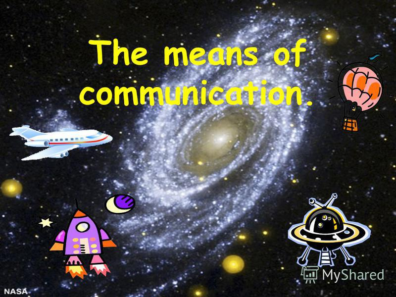 The means of communication.