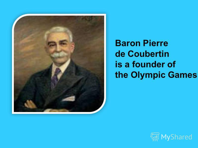 Baron Pierre de Coubertin is a founder of the Olympic Games