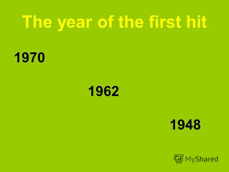 The year of the first hit 1970 1962 1948