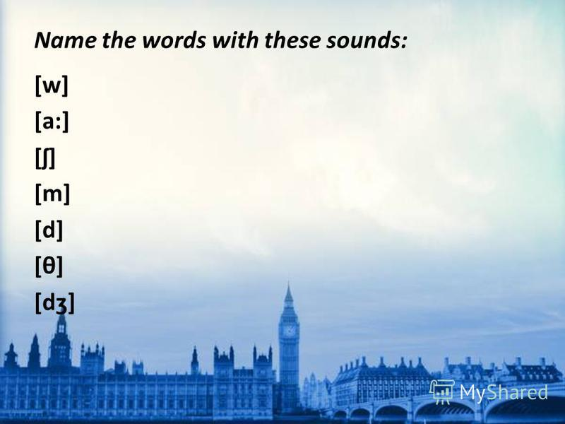 Name the words with these sounds: [w] [a:] [ʃ] [m] [d] [θ][θ] [dʒ]