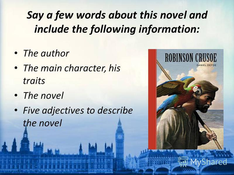 Say a few words about this novel and include the following information: The author The main character, his traits The novel Five adjectives to describe the novel