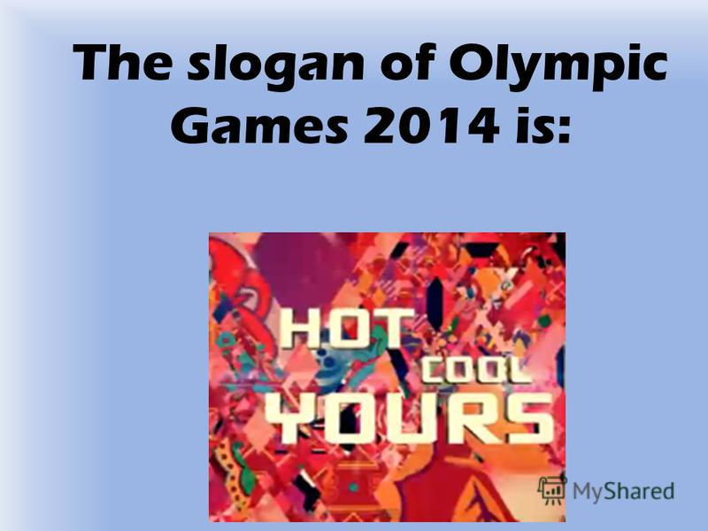 The slogan of Olympic Games 2014 is: