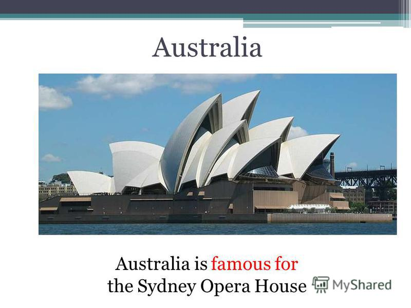 Australia Australia is famous for the Sydney Opera House