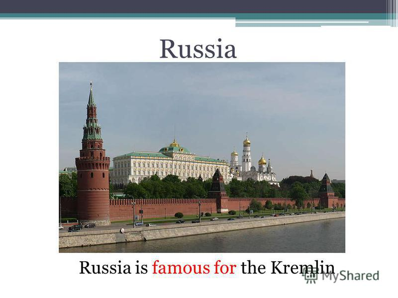 Russia Russia is famous for the Kremlin