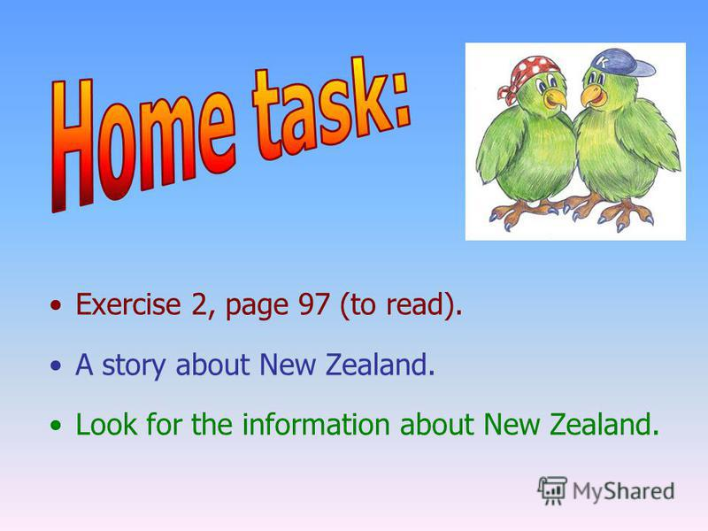 Exercise 2, page 97 (to read). A story about New Zealand. Look for the information about New Zealand.