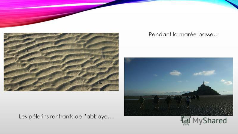 Pendant la marée basse… Les pélerins rentrants de labbaye…