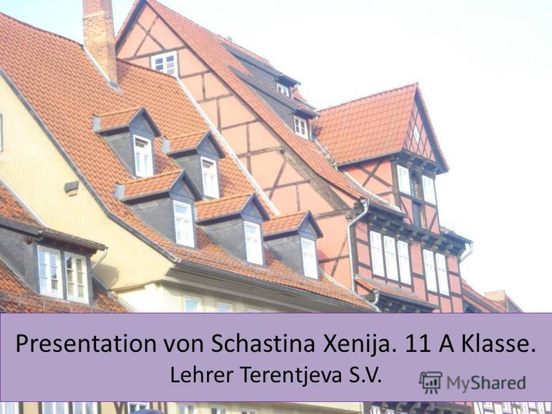 Presentation von Schastina Xenija. 11 A Klasse. Lehrer Terentjeva S.V.