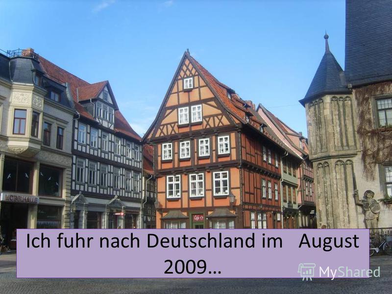 Ich fuhr nach Deutschland im August 2009…