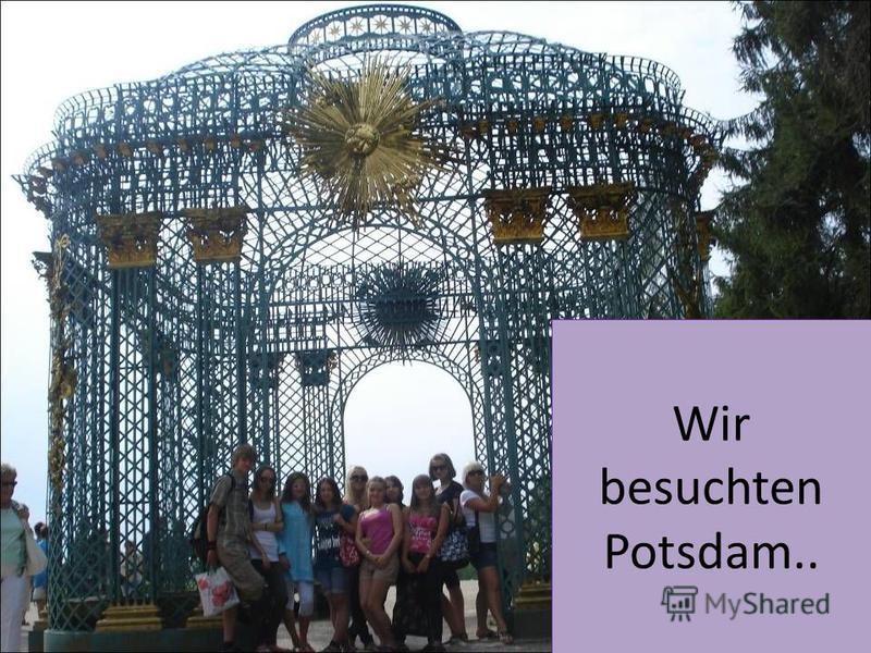 Wir besuchten Potsdam..