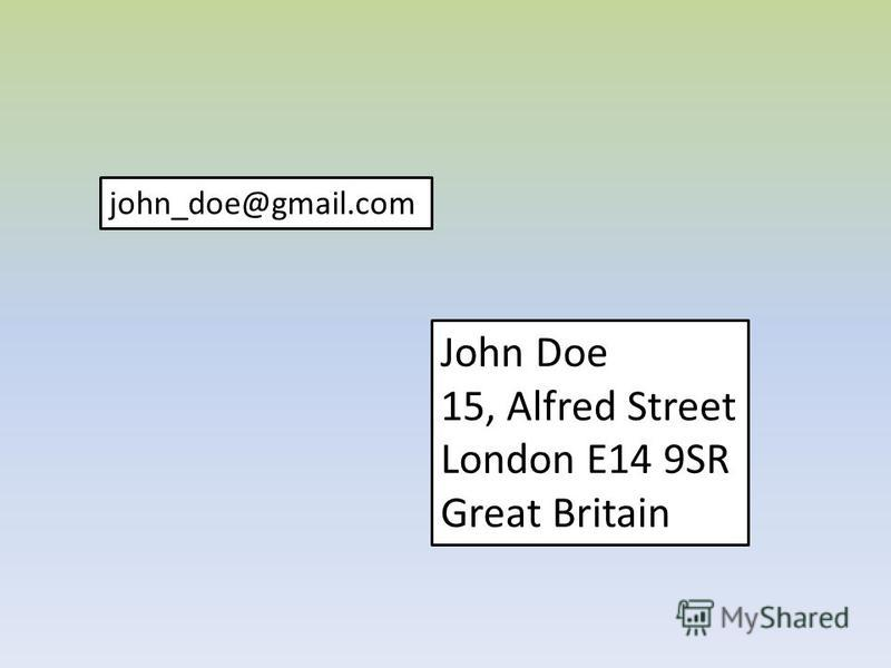 John Doe 15, Alfred Street London E14 9SR Great Britain john_doe@gmail.com