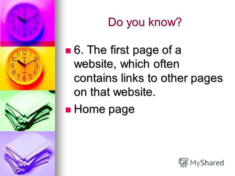 Do you know? 6. The first page of a website, which often contains links to other pages on that website. 6. The first page of a website, which often contains links to other pages on that website. Home page Home page