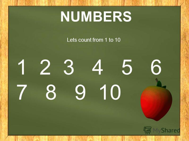 NUMBERS 1 2 3 4 5 6 7 8 9 10 Lets count from 1 to 10
