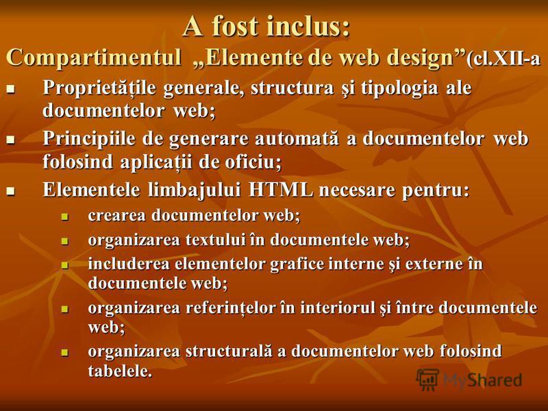 A fost inclus: Compartimentul Elemente de web design (cl.XII-a Proprietăţile generale, structura şi tipologia ale documentelor web; Proprietăţile generale, structura şi tipologia ale documentelor web; Principiile de generare automată a documentelor w