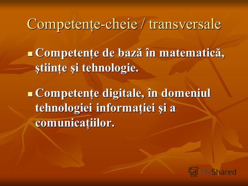 Competenţe-cheie / transversale Competenţe de bază în matematică, ştiinţe şi tehnologie. Competenţe de bază în matematică, ştiinţe şi tehnologie. Competenţe digitale, în domeniul tehnologiei informaţiei şi a comunicaţiilor. Competenţe digitale, în do