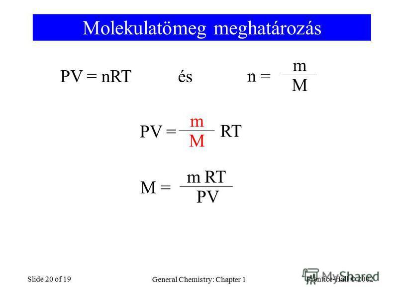 Prentice-Hall © 2002 General Chemistry: Chapter 1 Slide 20 of 19 Molekulatömeg meghatározás PV = nRT és n = m M PV = m M RT M = m PV RT
