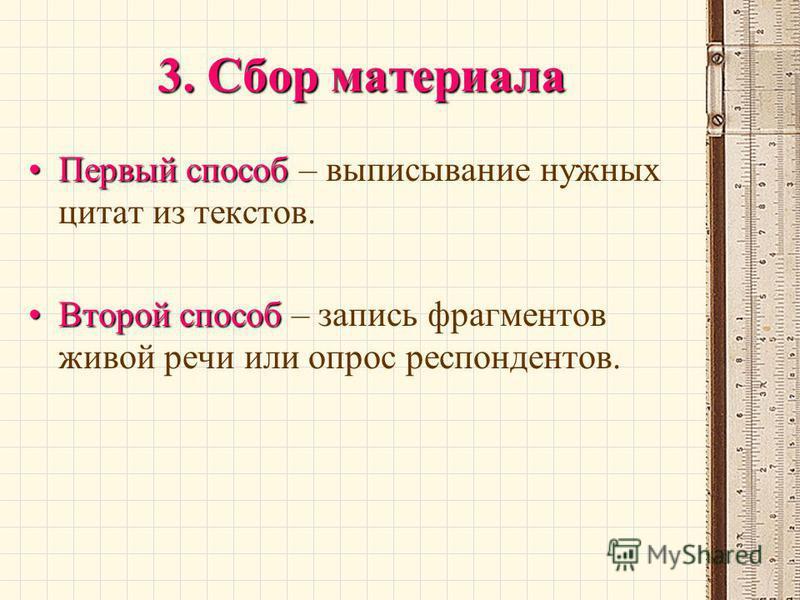 3. Сбор материала Первый способ Первый способ – выписывание нужных цитат из текстов. Второй способ Второй способ – запись фрагментов живой речи или опрос респондентов.