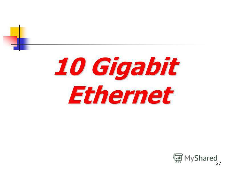 37 10 Gigabit Ethernet