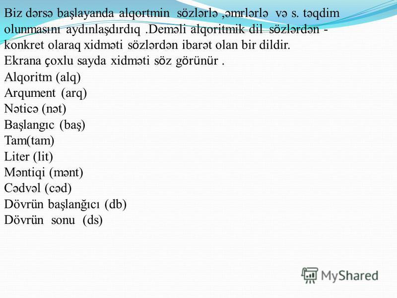 Alqoritmik dil -alqoritmlərin eyni şəkildə və dəqiq yazılması üçü n lazım olan işarələmələr və qaydalar sistemidir.Bu dildə alqoritmik mətn kimi yazılır.Hər bir dil kimi alqoritmik dilin də s ö zl ü y ü olur.Bu s ö zl ü y ü n əsasını icra ç ıya veril