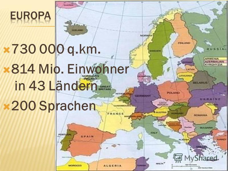 730 000 q.km. 814 Mio. Einwohner in 43 Ländern 200 Sprachen