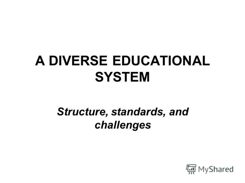 A DIVERSE EDUCATIONAL SYSTEM Structure, standards, and challenges