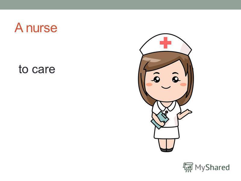 A nurse to care