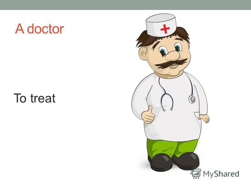 A doctor To treat