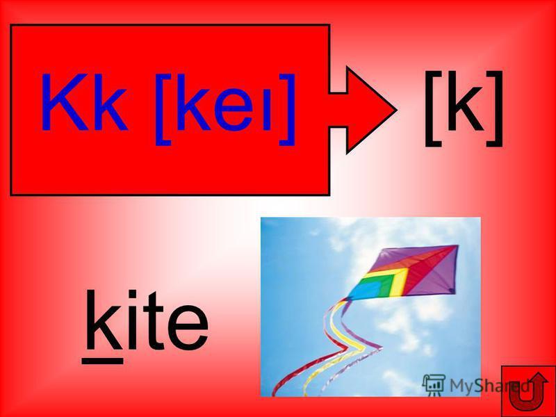 Kk [keı] [k] kite