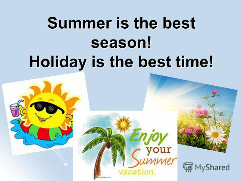 Summer is the best season! Holiday is the best time!