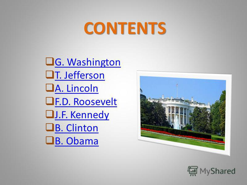 G. Washington T. Jefferson A. Lincoln F.D. Roosevelt J.F. Kennedy B. Clinton B. Obama CONTENTS