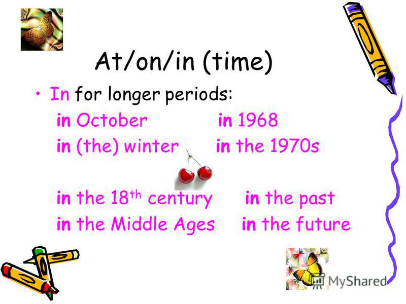 At/on/in (time) In for longer periods: in October in 1968 in (the) winter in the 1970s in the 18 th century in the past in the Middle Ages in the future