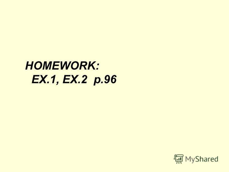 HOMEWORK: EX.1, EX.2 p.96