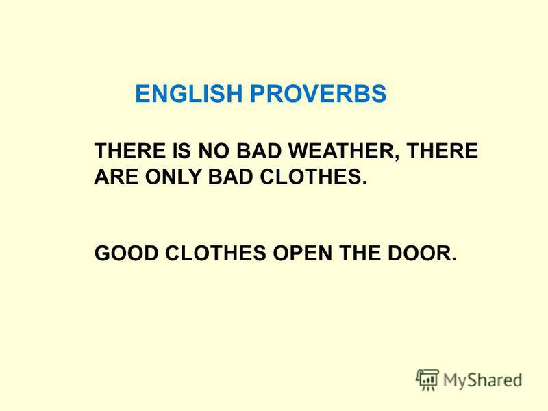 ENGLISH PROVERBS THERE IS NO BAD WEATHER, THERE ARE ONLY BAD CLOTHES. GOOD CLOTHES OPEN THE DOOR.